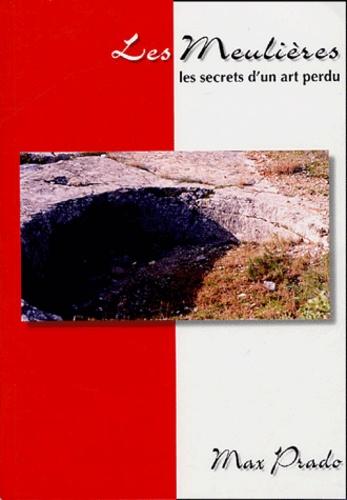 Max Prado - Les meulières - Les secrets d'un art perdu.