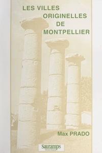 Max Prado et Jean-Pierre Grand - Les villes originelles de Montpellier.