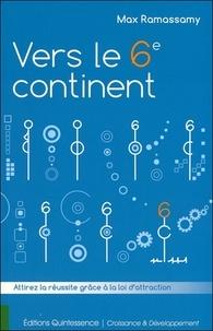 Max Ramassamy - Vers le 6e continent - Attirez la réussite grâce à la loi d'attraction.