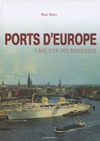 Max Rémy - Ports d'Europe - L'âge d'or des paquebots.