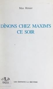 Max Rénier et Jacques Goddet - Dînons chez Maxim's ce soir.