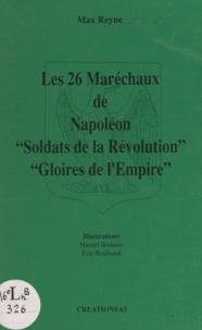 Max Reyne et Marcel Bonnon - Les 26 Maréchaux de Napoléon - Soldats de la Révolution, gloires de l'Empire.