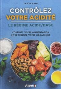 Max Rombi - Contrôlez votre acidité, le régime acide/base - Corrigez votre alimentation pour purifier votre organisme.