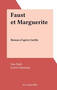 Max Roth et Louise Simonnin - Faust et Marguerite - Roman d'après Gœthe.