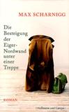 Max Scharnigg - Die Besteigung der Eiger-Nordwand unter einer Treppe.