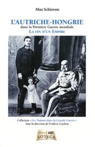 Max Schiavon - L'Autriche-Hongrie dans la Première Guerre mondiale - La fin d'un empire.