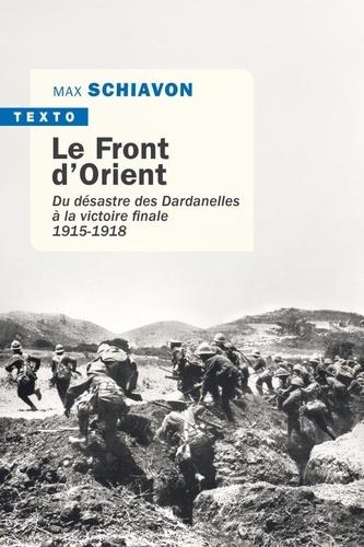 Le front d'Orient. Du désastre des Dardanelles à la victoire finale 1915-1918