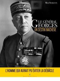 Max Schiavon - Le général Georges - Un destin inachevé.