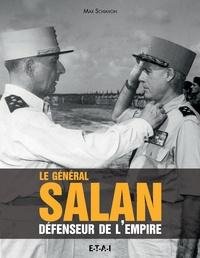 Max Schiavon - Le Général Salan - Défenseur de l'Empire.