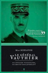 Max Schiavon - Le Général Vauthier - Un officier visionnaire, un destin bouleversant.