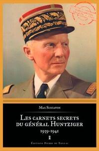 Max Schiavon - Les carnets secrets du général Huntziger.