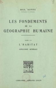Max Sorre - Les fondements de la géographie humaine (3). L'habitat - Conclusion générale.