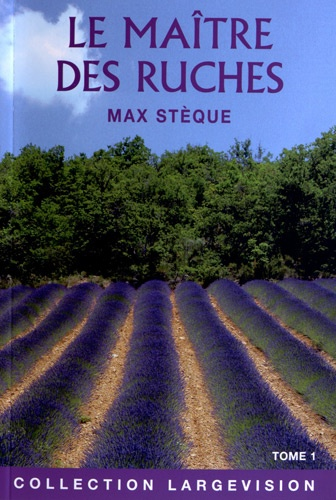 Le maître des ruches. Souvenirs d'un apiculteur en Provence Tome 2 Edition en gros caractères - Max Stèque