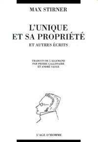 Max Stirner - L'UNIQUE ET SA PROPRIETE ET AUTRES ECRITS.
