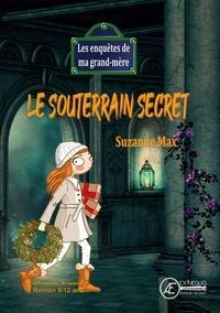 Max Suzanne - Les enquêtes de ma grand-mère  : Le souterrain secret.