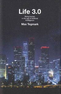 Max Tegmark - Life 3.0 - Being human in the age of Artificial Intelligence.