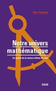 Max Tegmark - Notre univers mathématique - En quête de la nature ultime du réel.