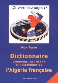 Max Teste - Dictionnaire amoureux, gourmand et nostalgique de l'Algérie française.