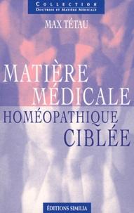 Max Tétau - Matière médicale homéopathique ciblée.