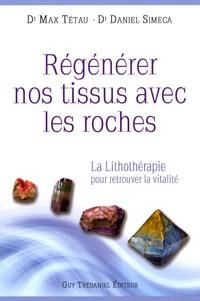 Max Tétau et Daniel Scimeca - Régénérer nos tissus avec les roches - La lithothérapie pour retrouver la vitalité.