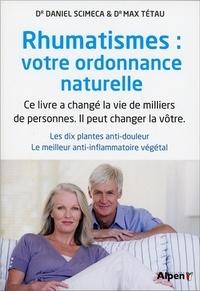 Max Tétau et Daniel Scimeca - Rhumatismes : votre ordonnance naturelle - Les dix plantes anti-douleur. Le meilleur anti-inflammatoire végétal.