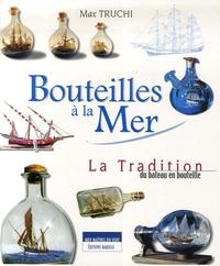 Max Truchi - Bouteilles à la Mer - Tradition du bateau en bouteille.