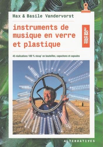Instruments de musique en verre et plastique. 45 réalisations en bouteilles, bouchons et capsules