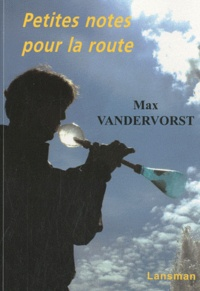 Max Vandervorst - Petites notes pour la route.