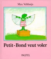 Max Velthuijs - Petit-Bond veut voler.