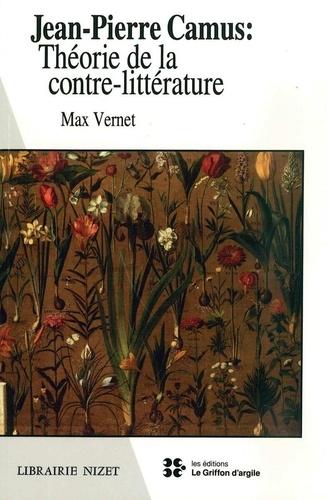 Max Vernet - Jean-Pierre Camus : théorie de la contre-littérature.
