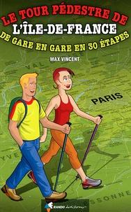 Max Vincent - Le tour pédestre de l'Ile-de-France - De gare en gare en 30 étapes.