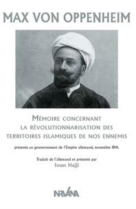 Max von Oppenheim - Mémoire concernant La Révolutionnarisation des territoires islamiques de nos ennemis.