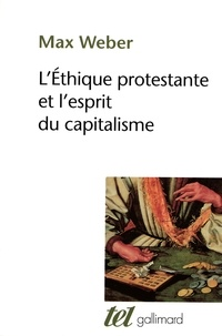 Max Weber - L'éthique protestante et l'esprit du capitalisme suivi d'autres essais.