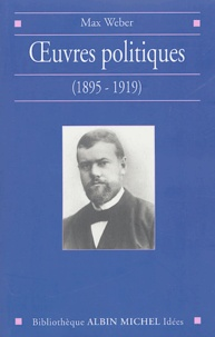 Max Weber - Oeuvres politiques (1895-1919).
