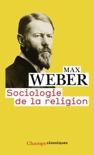 Max Weber - Sociologie de la religion - Economie et société.