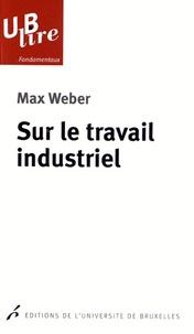 Max Weber - Sur le travail industriel.