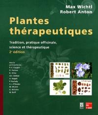 Max Wichtl et Robert Anton - Plantes thérapeutiques - Tradition, pratique officinale, science et thérapeutique.