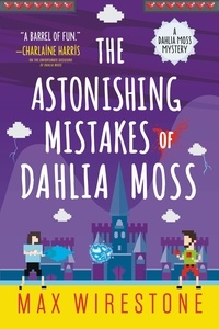 Max Wirestone - The Astonishing Mistakes of Dahlia Moss.