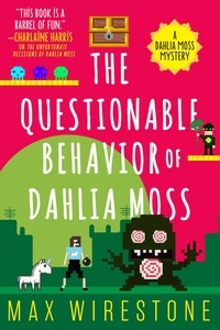 Max Wirestone - The Questionable Behavior of Dahlia Moss.