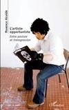 Maxence Alcalde - L'artiste opportuniste - Entre posture et transgression.