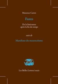 Maxence Caron - Fastes - Suivi de Manifeste du maxencéisme.