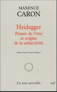 Maxence Caron - Heidegger - Pensée de l'être et origine de la subjectivité.