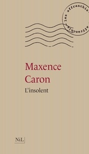Maxence Caron - L'insolent.