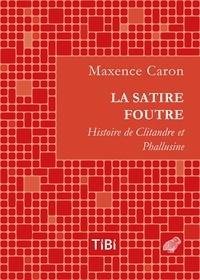 Maxence Caron - La satire foutre - Histoire de Clitandre et Phallusine.