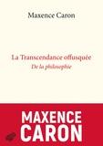 Maxence Caron - La transcendance offusquée - De la philosophie.