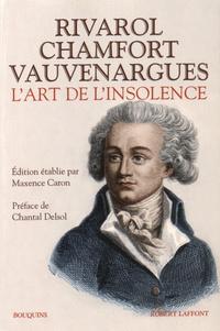 Maxence Caron - Rivarol, Chamfort, Vauvenargues - L'art de l'insolence.