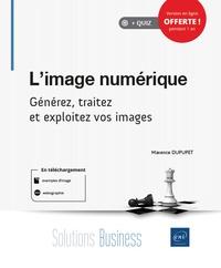 Maxence Dupupet - L'image numérique - Générez, traitez et exploitez vos images.
