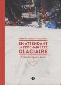Maxence Fermine et Pierre Witt - En attendant la prochaine ère glaciaire - Petites chroniques de Savoie.