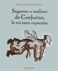Maxence Fermine et Olivier Besson - Sagesses et malices de Confucius, le roi sans royaume.