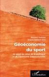 Maxence Fontanel et Jacques Fontanel - Géoéconomie du sport - Le sport au coeur de la politique et de l'économie internationales.